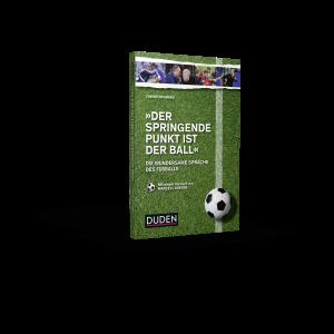 """Cover """"Der springende Punkt ist der Ball: Die wundersame Sprache des Fußballs"""", (c) Duden-Verlag"""
